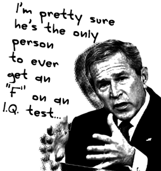 George W was not a dummy!