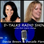 D-Talk Radio with Denise Brown and Danielle Pierre
